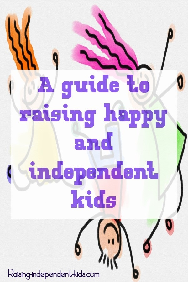 A guide to raising happy and independent kids