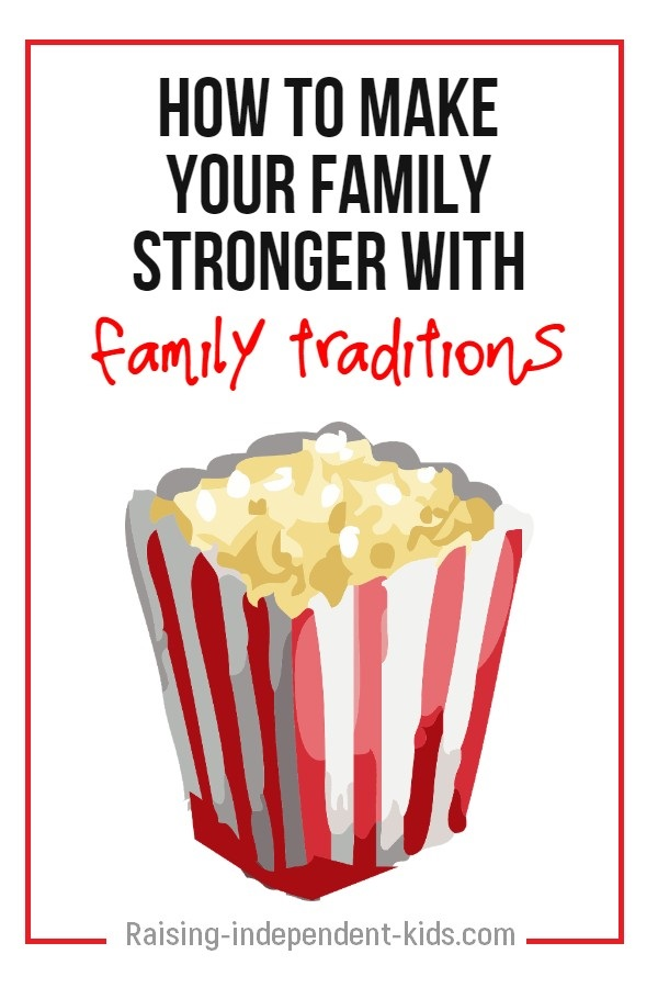 How to make your family stronger with family traditions