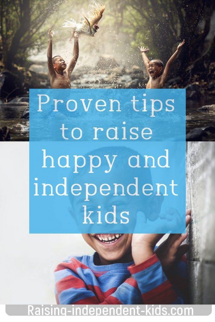 Proven tips to raise happy and independent kids