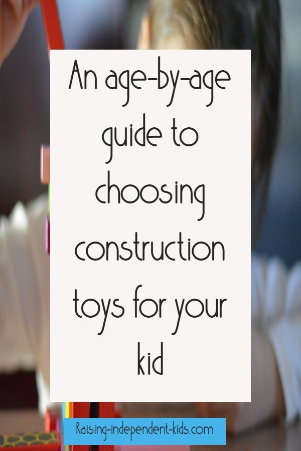 An age-by-age guide to choosing construction toys for your kid