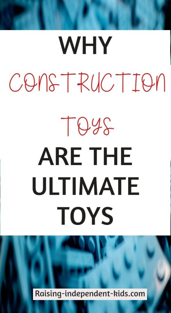 Why construction toys are the ultimate toys