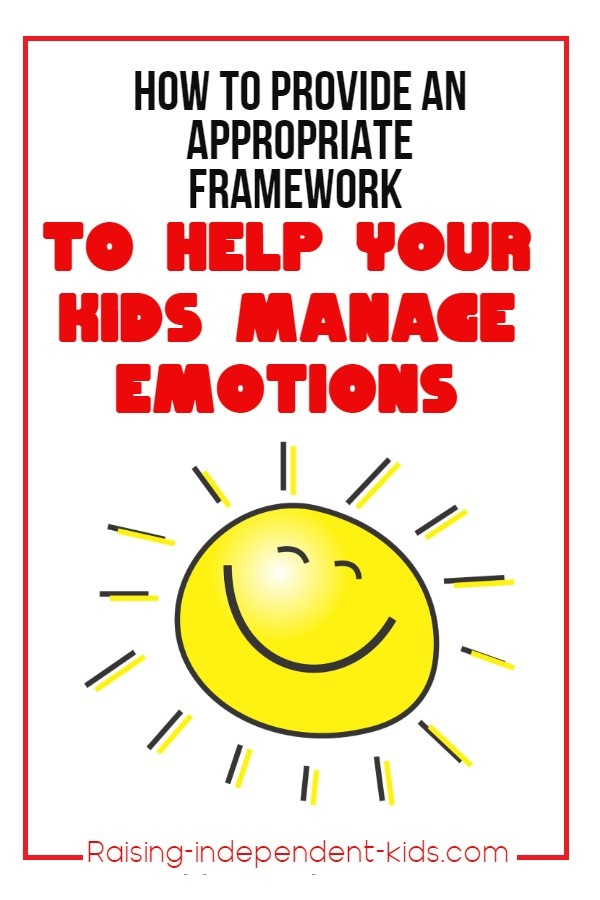 How to provide an appropriate framework to help your kids manage emotions