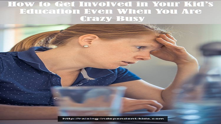 How to Get Involved in Your Kid's Education Even When You Are Crazy Busy