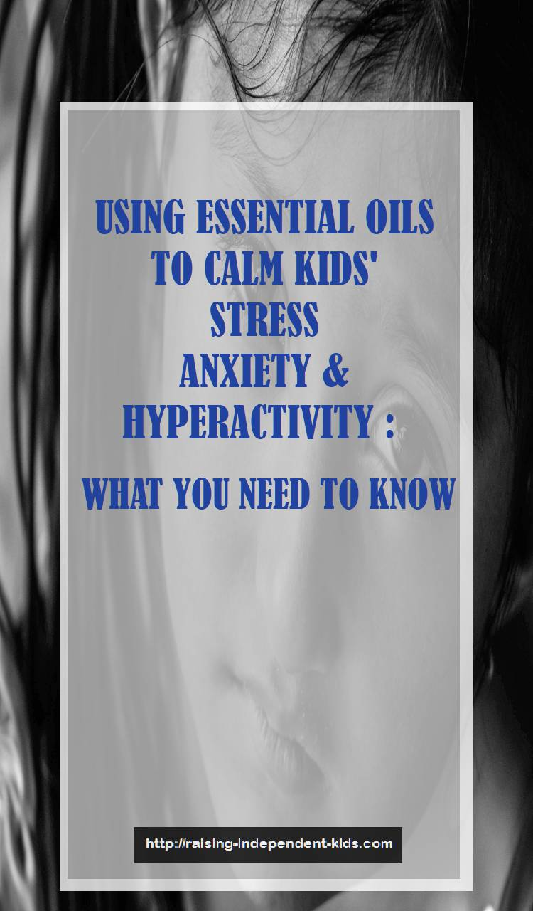 Why And How To Use Essential Oils To Calm Your Kid S Anxiety And