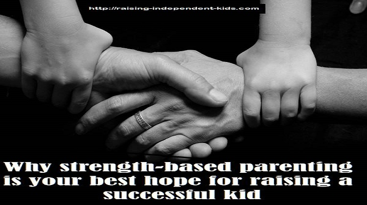 Why strength-based parenting is your best hope for raising a successful kid