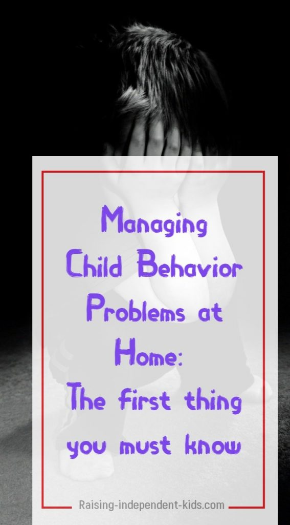 Managing Child Behavior Problems at Home: The first thing you must know