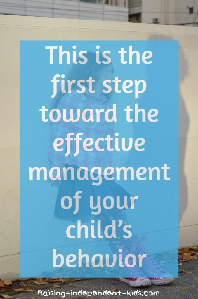 This is the first step toward the effective management of your child's behavior