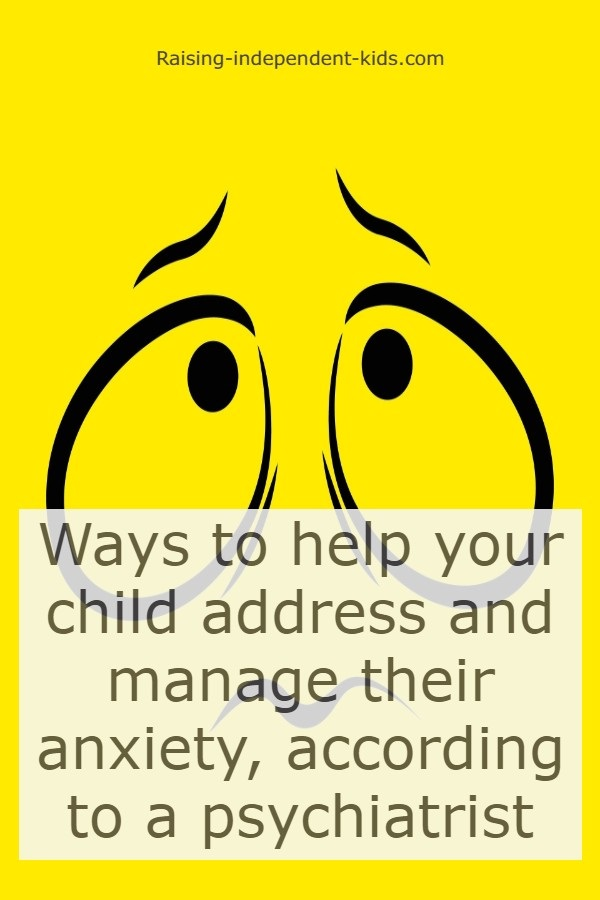 Help Your Child Manage Anxiety >> Tips From A Psychiatrist To Help Your Child Address And Manage