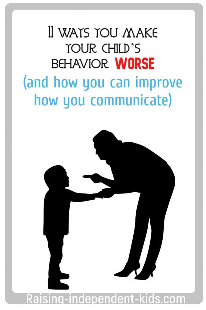 11 ways you make your child's behavior worse (and how you can improve how you communicate)