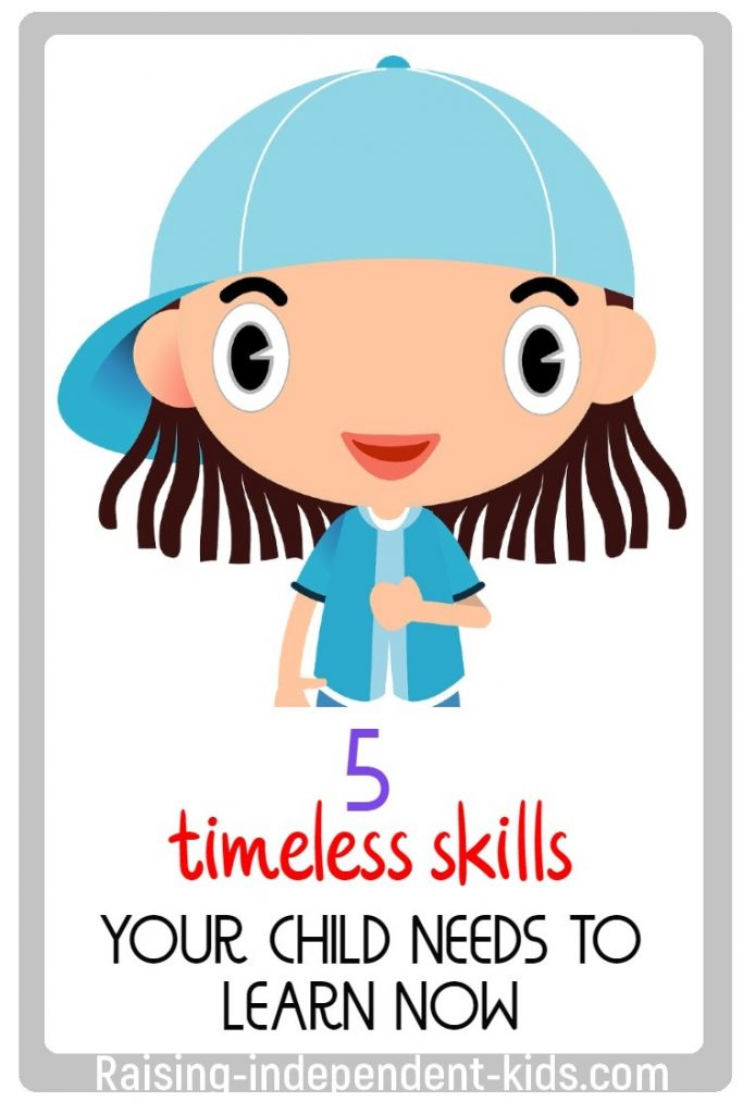 5 timeless skills your child needs to learn now