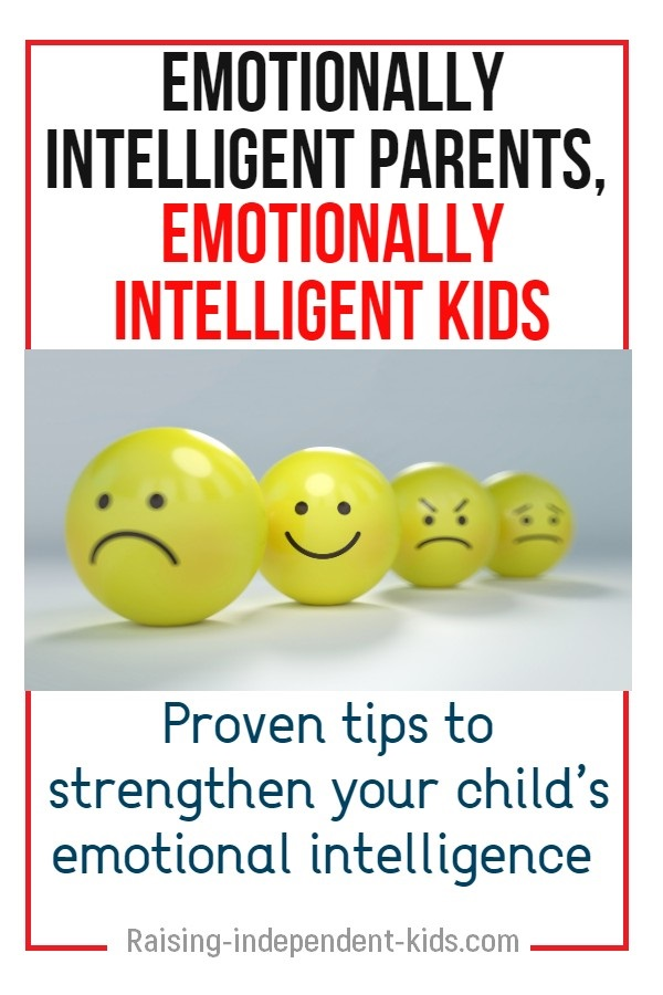 Emotionally intelligent parents, emotionally intelligent kids: proven tips to strengthen your child's emotional intelligence