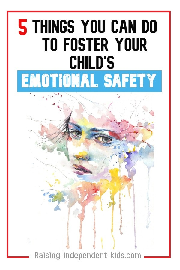 Five things you can do to foster your child's emotional safety