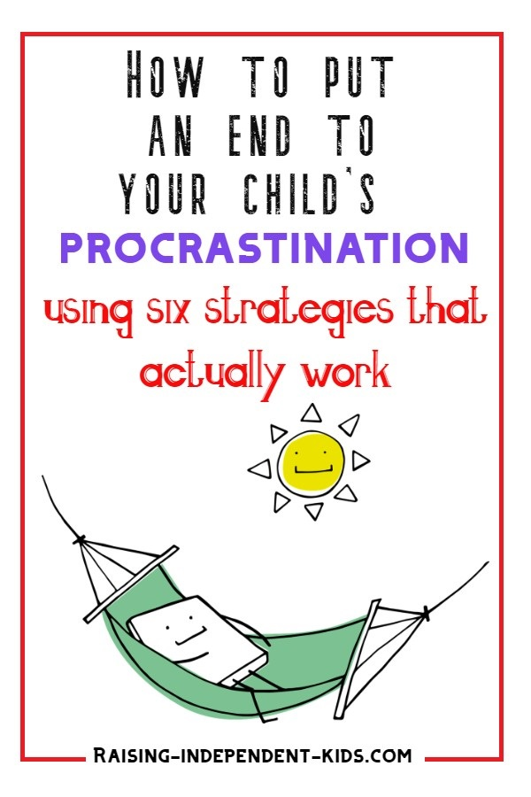 How to put an end to your child's procrastination using six strategies that actually work