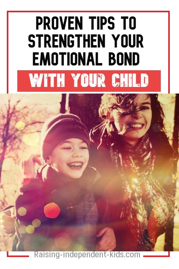 Proven tips to strengthen your emotional bond with your child