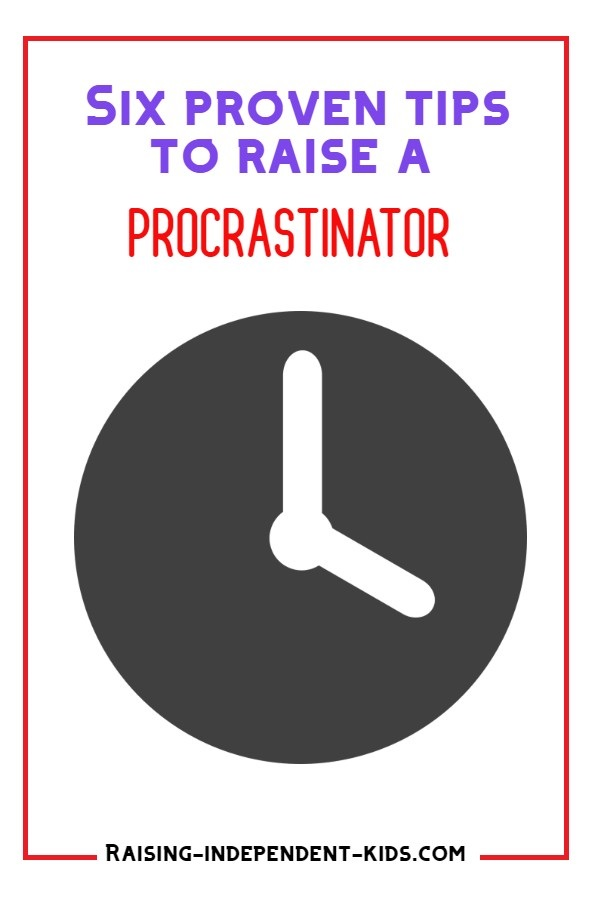 Six proven tips to raise a procrastinator