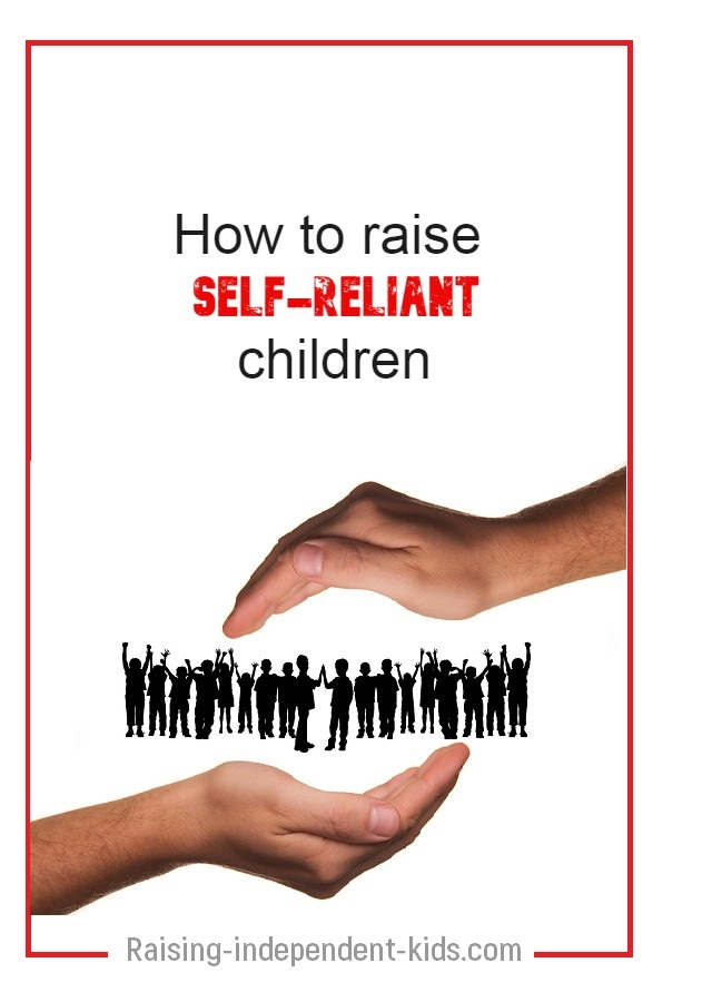 How to you raise a self-reliant child?